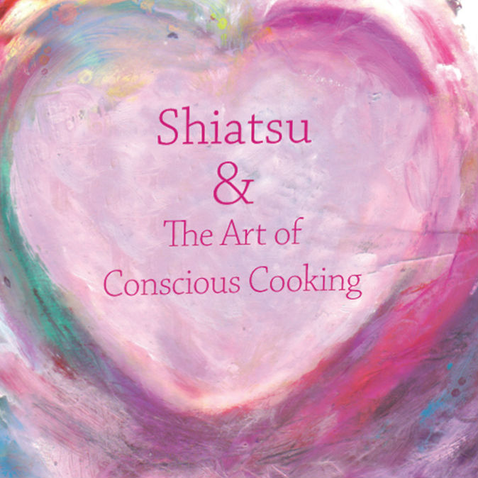 Shiatsu & Conscious Cooking – How to use food as medicine.